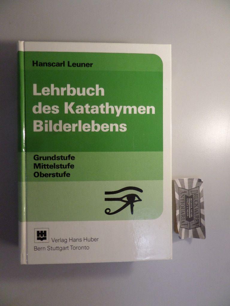 Lehrbuch des katathymen Bilderlebens: Grundstufe, Mittelstufe, Oberstufe. 1. Aufl.