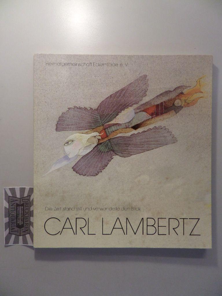 Lambertz, Carl: Carl Lambertz : Die Zeit stand still und verwandelte den Blick - Ein Bildband mit Textbeiträgen. Schriftenreihe Band 8.