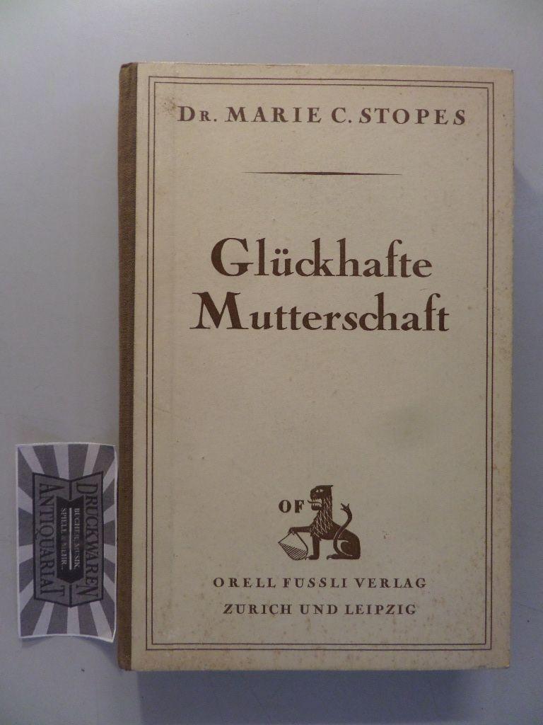 Stopes, Marie Carmichael: Glückhafte Mutterschaft - Ein Buch für alle, die an der Zukunft schaffen. Ehebücher - Teil III. 6.-10. Tsd.