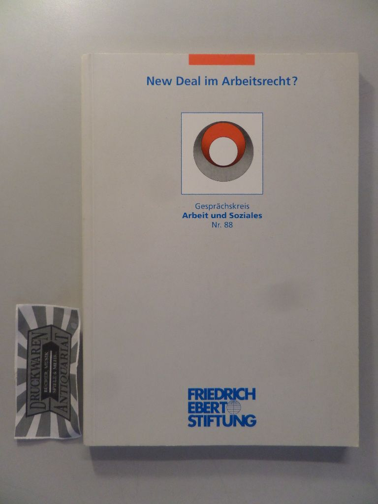 Friedrich-Ebert-Stiftung, /Abteilung Arbeit u. Sozialpolitik: New Deal im Arbeitsrecht? Gesprächskreis - Arbeit und Soziales - Nr. 88.