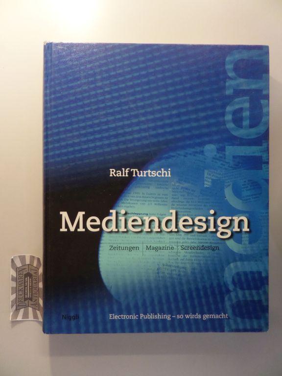 Turtschi, Ralf: Mediendesign : Zeitungen - Magazine - Screendesign - Electronic publishing - So wirds gemacht.