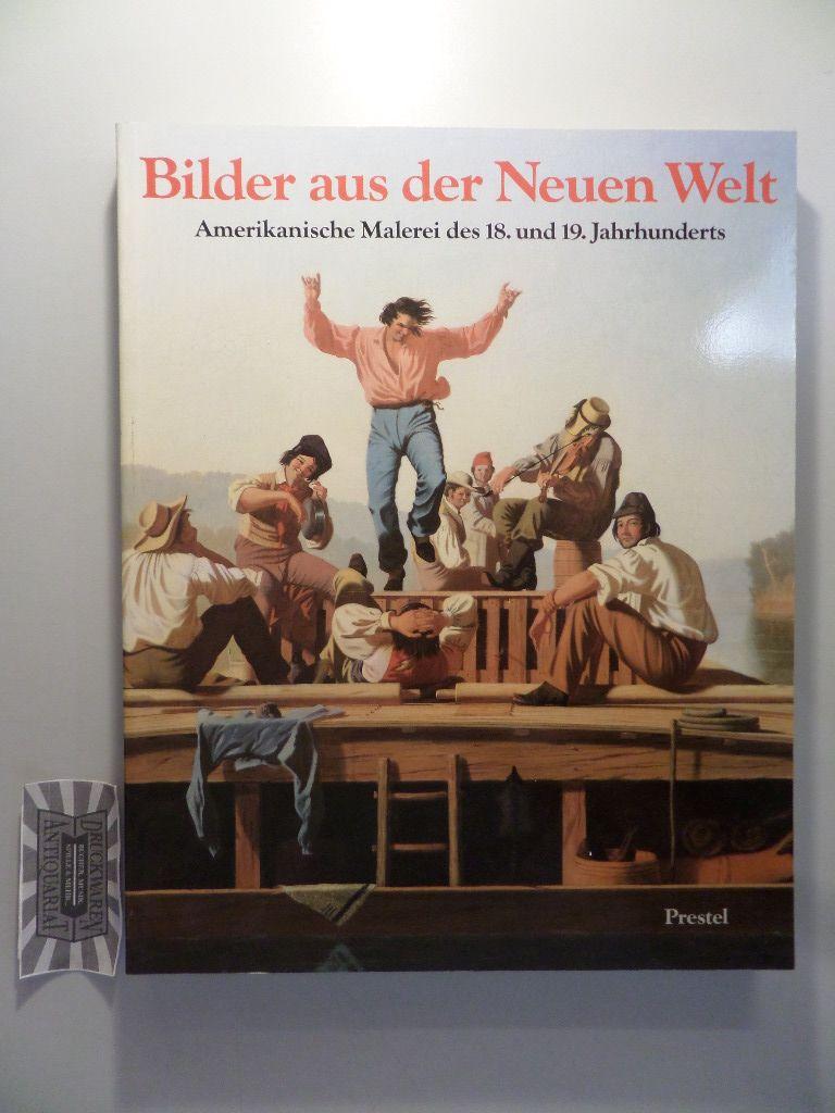 Bilder aus der Neuen Welt : Amerikanische Malerei des 18. und 19. Jahrhunderts - Meisterwerke aus der Sammlung Thyssen-Bornemisza und Museen der Vereinigten Staaten.