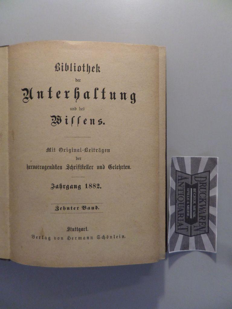 Bibliothek der Unterhaltung und des Wissens - Mit Original-Beiträgen der hervorragendsten Schriftsteller und Gelehrten - Jahrgang 1882/ Zenter Band.