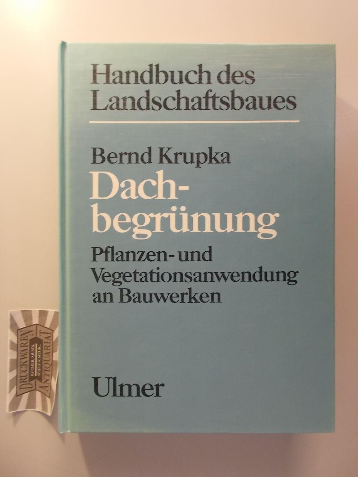 Dachbegrünung : Pflanzen- und Vegetationsanwendung an Bauwerken - 217 Abbildungen - 64 Farbfotos - 91 Tabellen. (Handbuch des Landschaftsbaues).