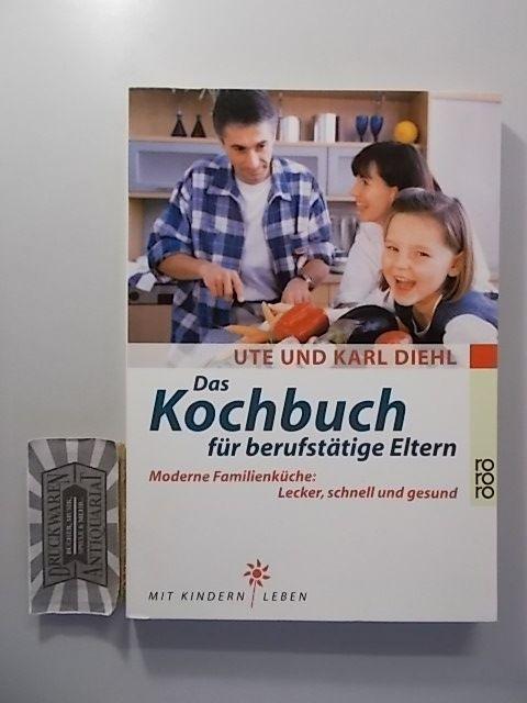Das Kochbuch für berufstätige Eltern - Moderne Familienküche: lecker, schnell und gesund.