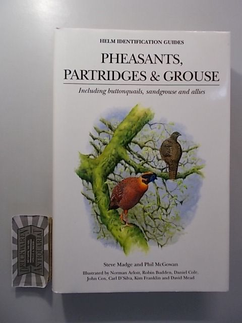 Madge, Steve, Phil McGowan and Carl D'Silva: Pheasants, Partridges and Grouse: Including Buttonquails, Sandgrouse and Allies.