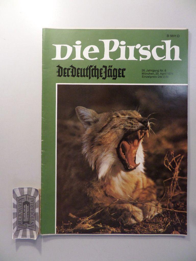 Die Pirsch: Der deutsche Jäger - 20. April 1974 - 26. Jahrgang, Nr.8.