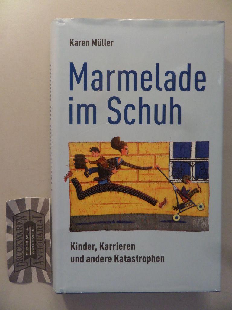 Marmelade im Schuh : Kinder, Karrieren und andere Katastrophen. Ungekürzte Lizenzausgabe.
