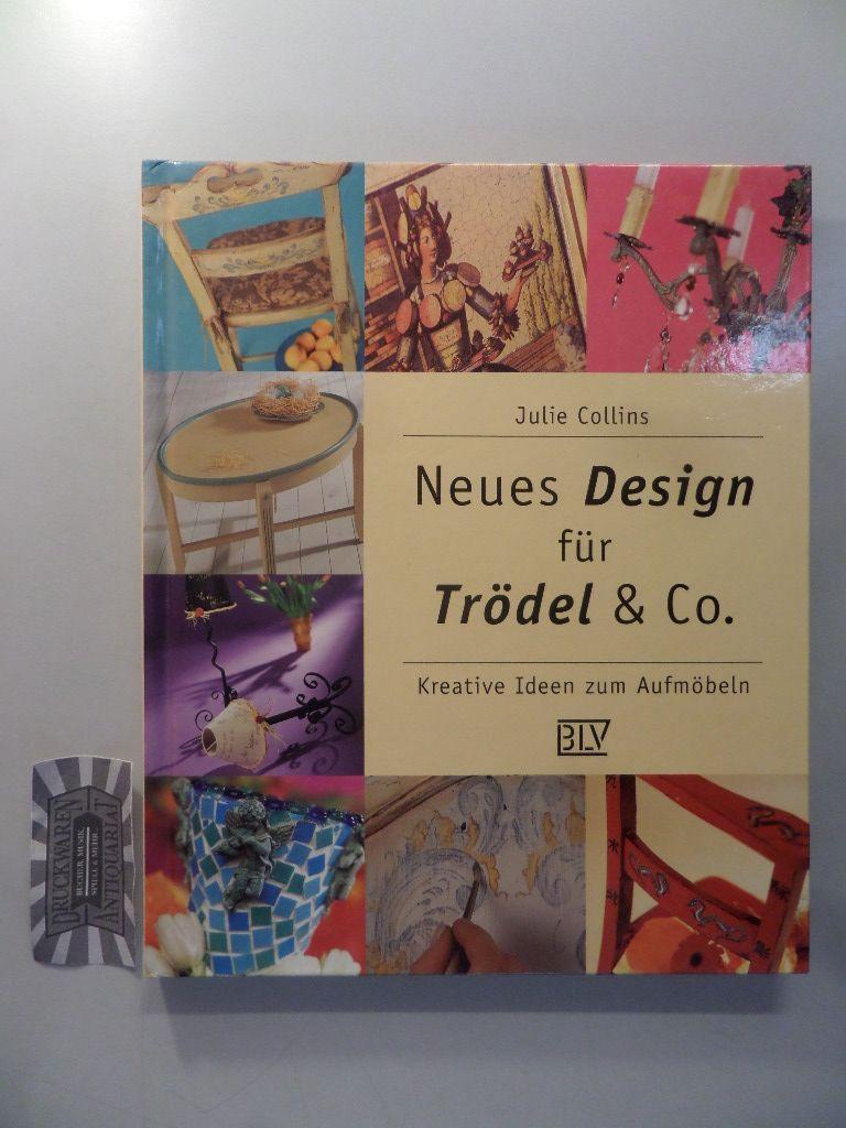 Neues Design für Trödel & Co : kreative Ideen zum Aufmöbeln.