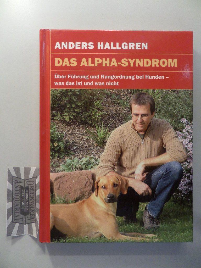Das Alpha-Syndrom : über Führung und Rangordnung bei Hunden - was das ist und was nicht.