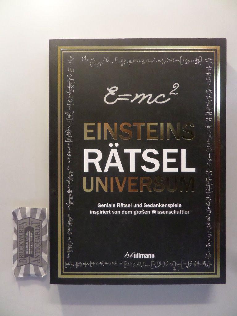 Einsteins Rätseluniversum. Geniale Rätsel und Gedankenspiele inspiriert von dem großen Wissenschaftler. 1. Aufl.