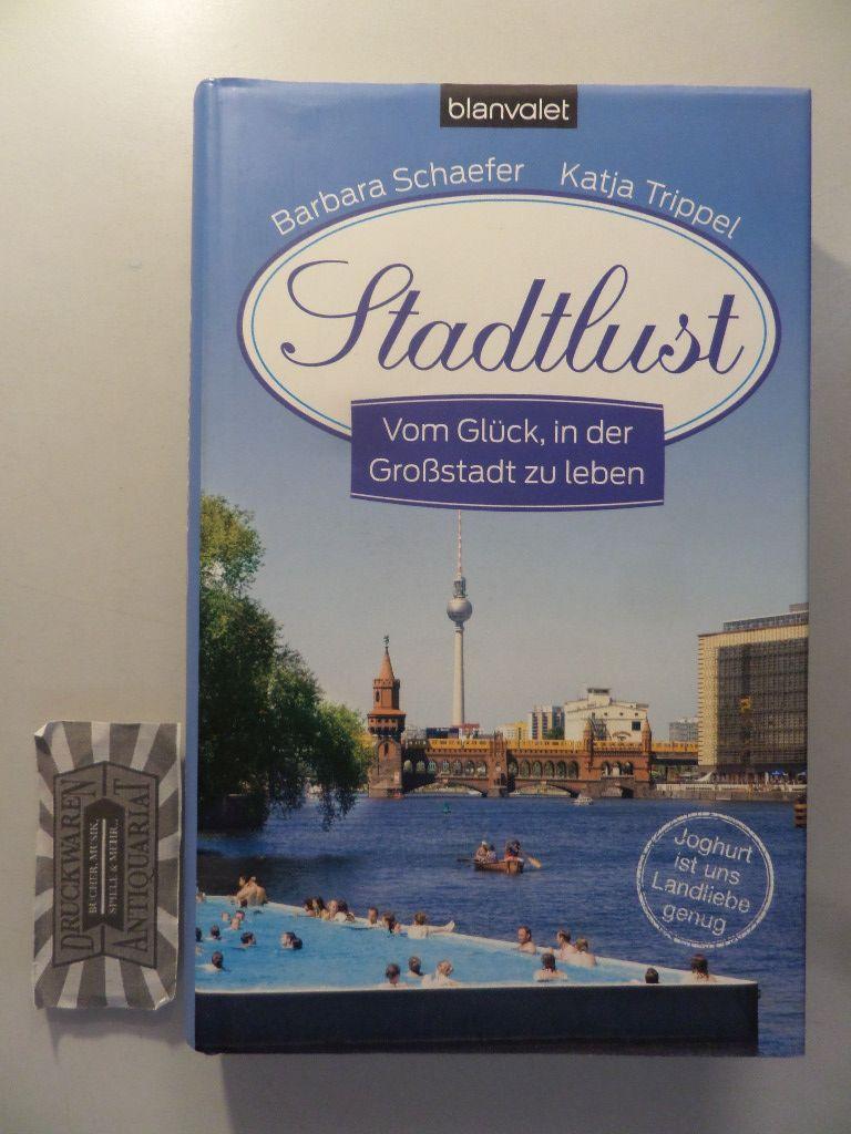 Stadtlust : vom Glück, in der Großstadt zu leben. 1. Aufl.