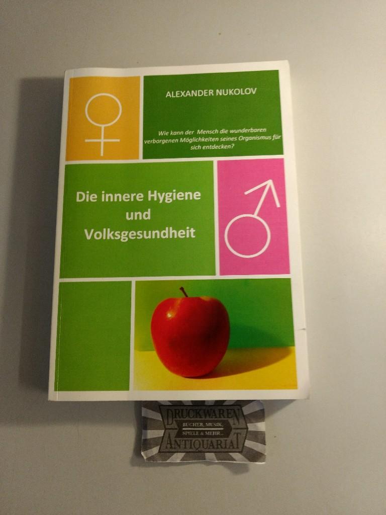 Die innere Hygiene und Volksgesundheit. 1. Aufl.
