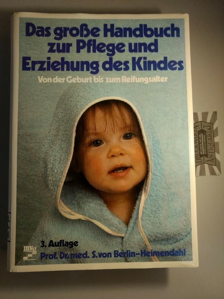 Das grosse Handbuch zur Pflege und Erziehung des Kindes: von der Geburt bis zum Reifungsalter. 3., aktualisierte u. verb. Aufl.