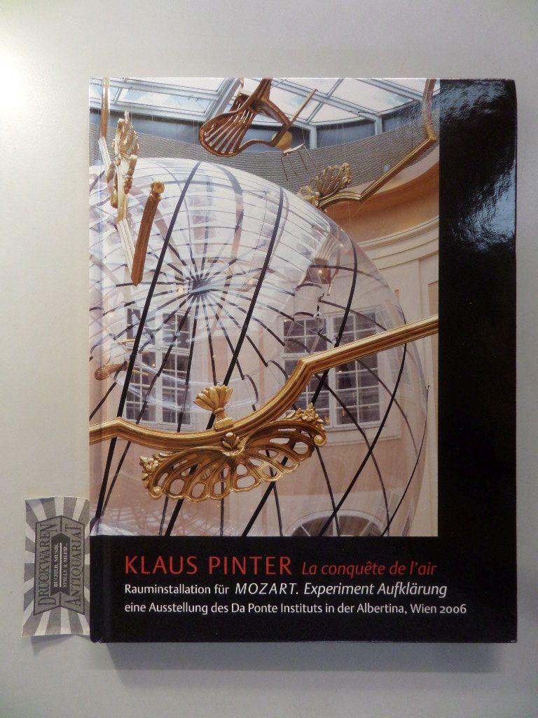 """Klaus Pinter. La conquête de láir: Rauminstallation für """"Mozart. Experiment Aufklärung"""" Eine Ausstellung des Da Ponte Instituts in der Albertina. Mit einer Dokumentation der plastischen Arbeiten Klaus Pinters seit 1963."""