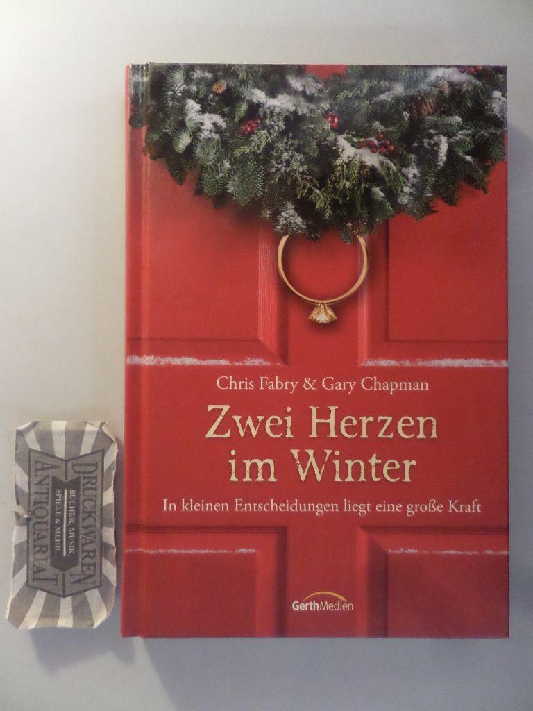 Fabry, Chri und Gary D. Chapman: Zwei Herzen im Winter: in kleinen Entscheidungen liegt eine große Kraft. Aus dem Engl. übers. von Silvia Lutz.
