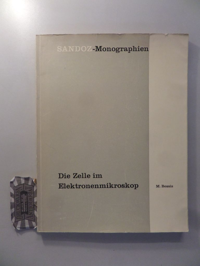 Bessis, Marcel: Die Zelle im Elektronenmikroskop. (Sandoz-Monographien).