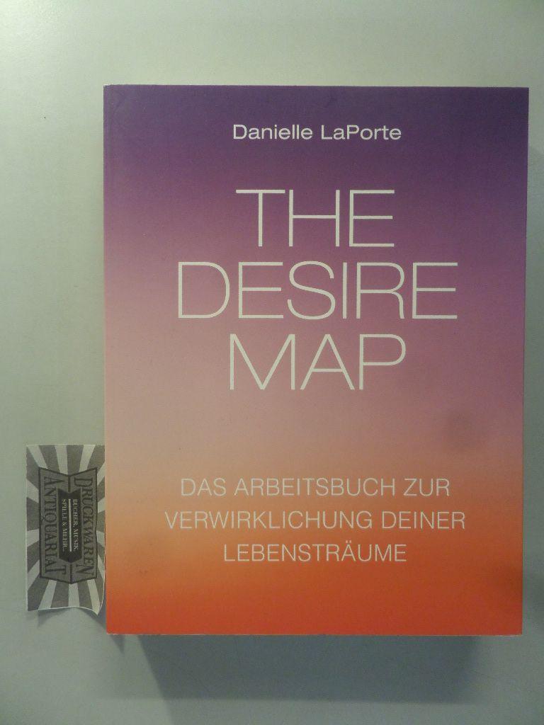 LaPorte, Danielle: The Desire Map. Das Arbeitsbuch zur Verwirklichung deiner Lebensträume.