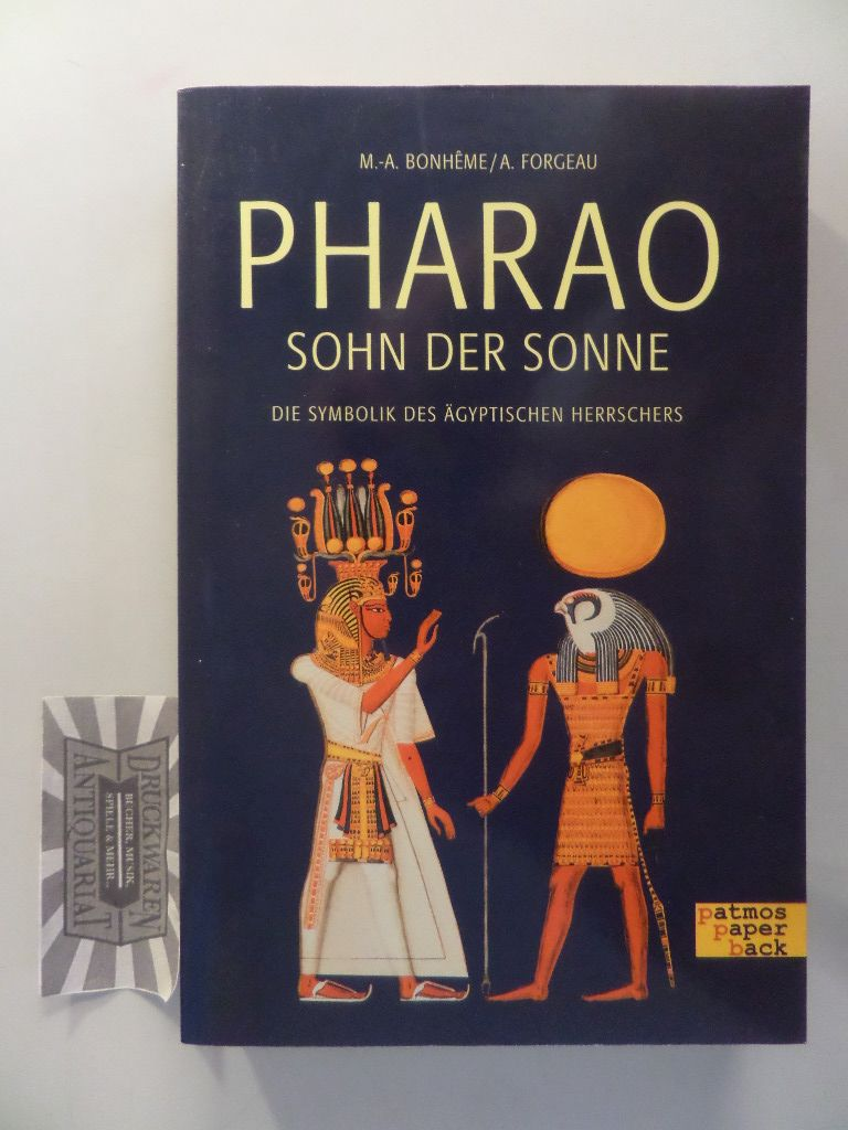 Pharao, Sohn der Sonne. Die Symbolik des ägyptischen Herrschers.