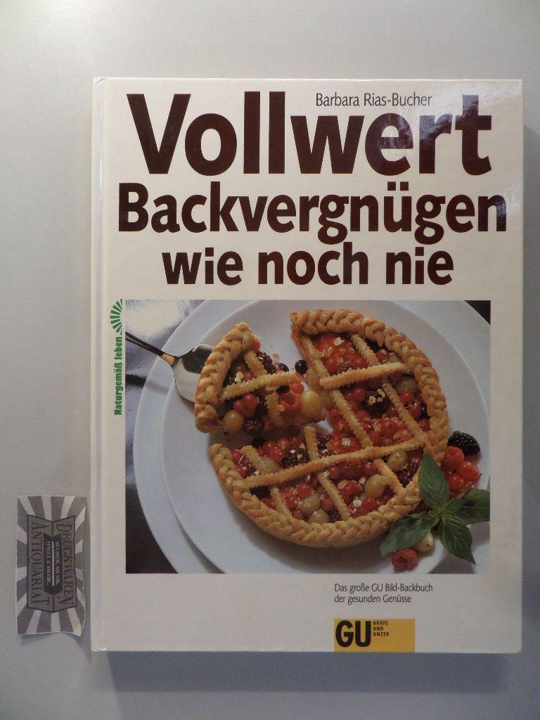 Vollwert-Backvergnügen wie noch nie. Das große GU Bild-Backbuch der gesunden Genüsse. 4. Aufl.