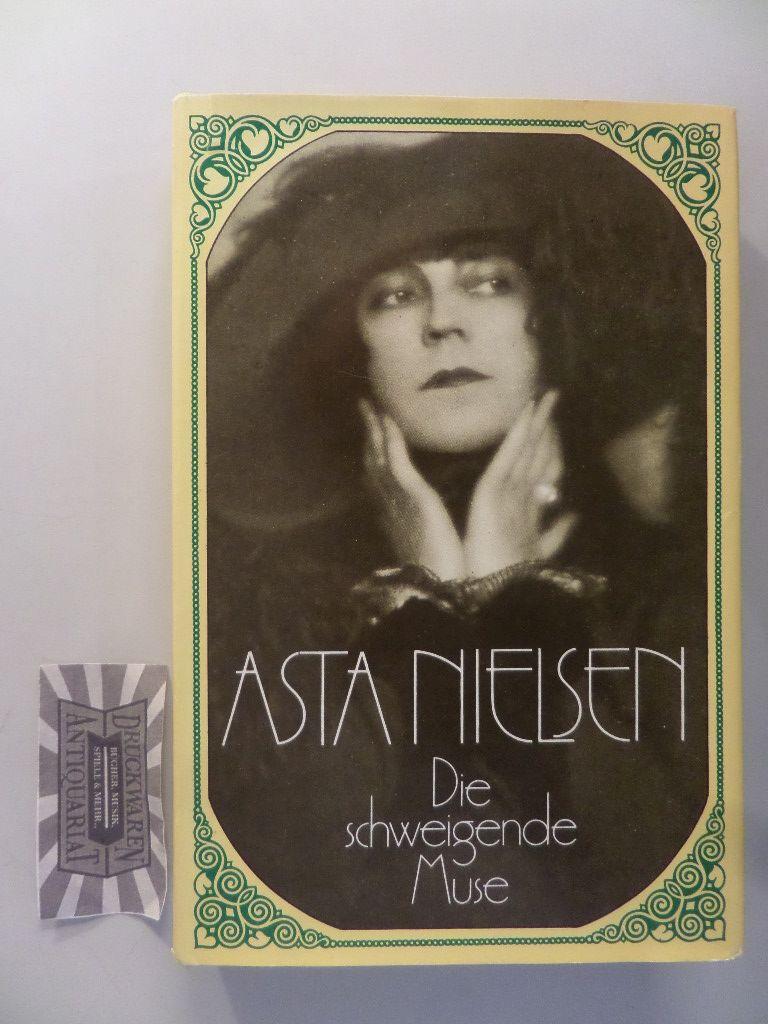 Asta Nielsen. Die schweigende Muse. 1. Aufl.