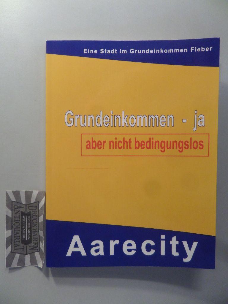 Müller, Werner: Grundeinkommen - ja, aber nicht bedingungslos. Aarecity im Grundeinkommen Fieber. 1. Aufl.