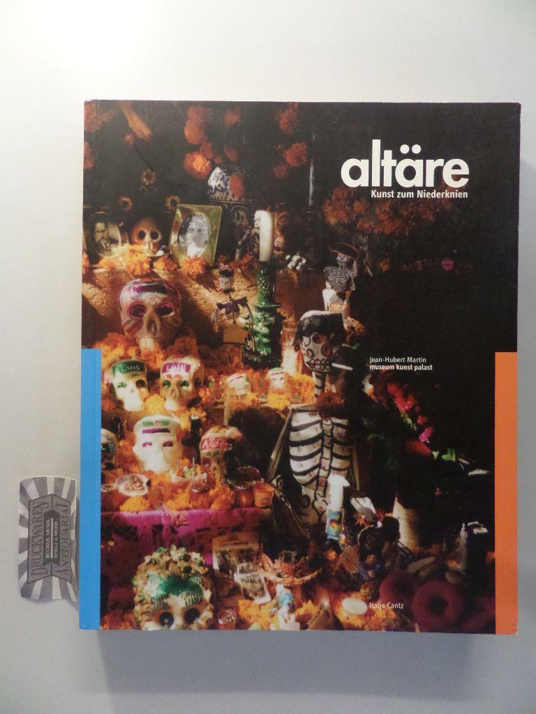 Martin, Jean Hubert: Altäre. Kunst zum Niederknien. [Museum Kunst Palast Düsseldorf. 2.9.2001 - 6.1.2002].
