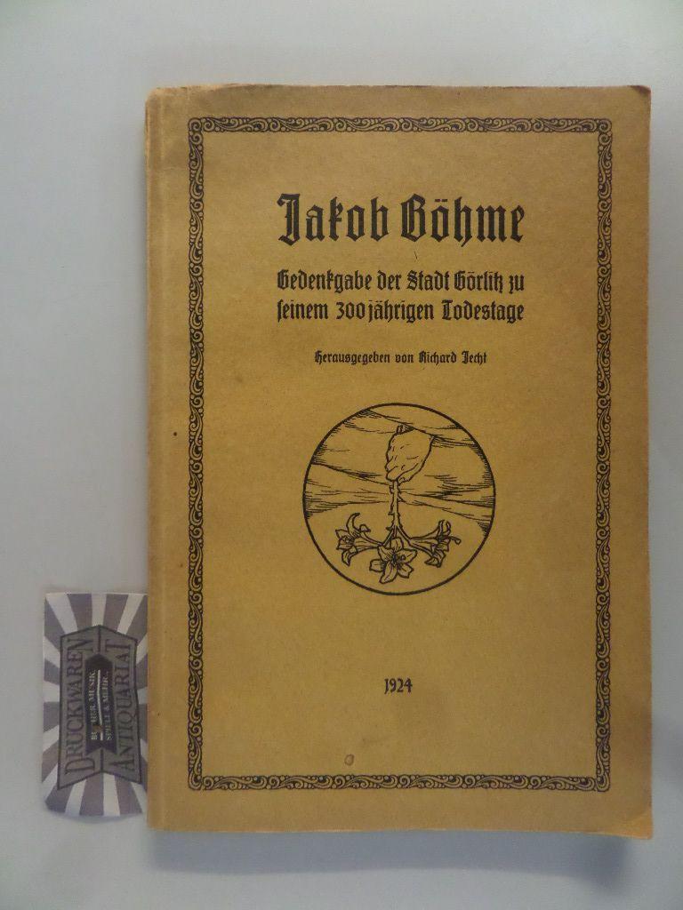 Jakob Böhme: Gedenkgabe der Stadt Görlitz zu seinem 300jährigen Todestage. Hrsg. in Verb. mit Curt Adler ; Felix Voigt von Richard Jecht.
