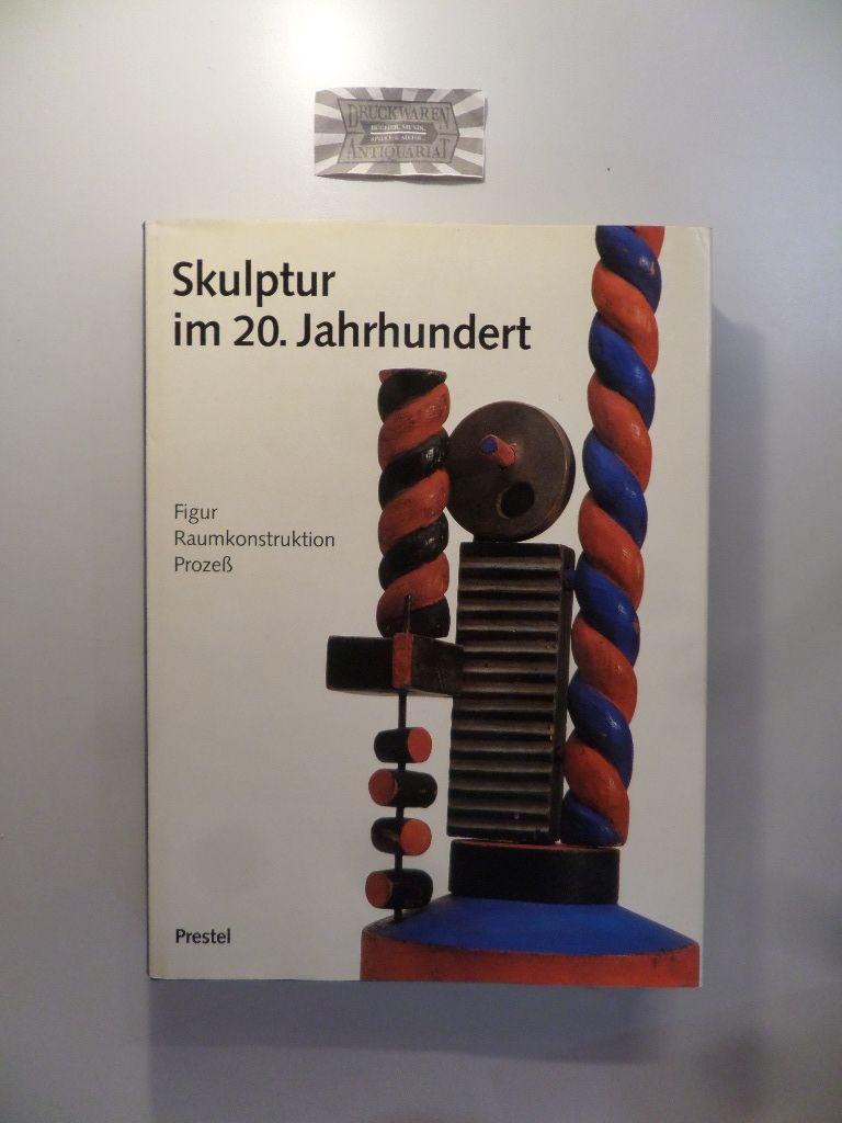 Skulptur im 20. Jahrhundert: Figur - Raumkonstruktion - Prozess.