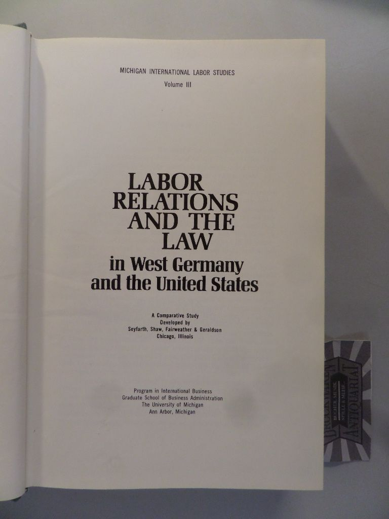 Labor Relations and the Law in West Germany and the United States. A Comperatove Study. (Michigan International Labor Studies. Volume III).