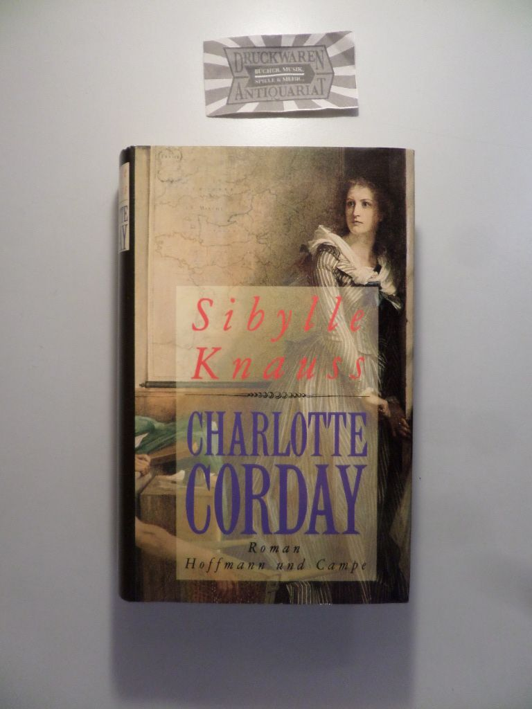 Charlotte Corday : Roman.  1. Aufl. - Knauss, Sibylle