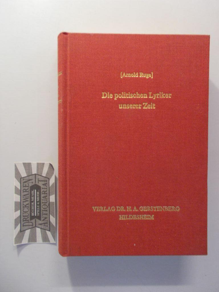 Die politischen Lyriker unserer Zeit.  Reprograph. Nachdr. d. Ausg. Leipzig 1847. - Ruge, Arnold [Herausgeber]