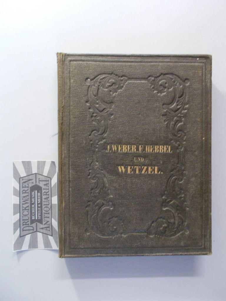 National-Bibliothek der Deutschen Classiker. Eine Anthologie in 100 Bänden: Hundertster Band. Julius Weber. Friedrich Hebbel. Anhang: F. G. Wetzel.
