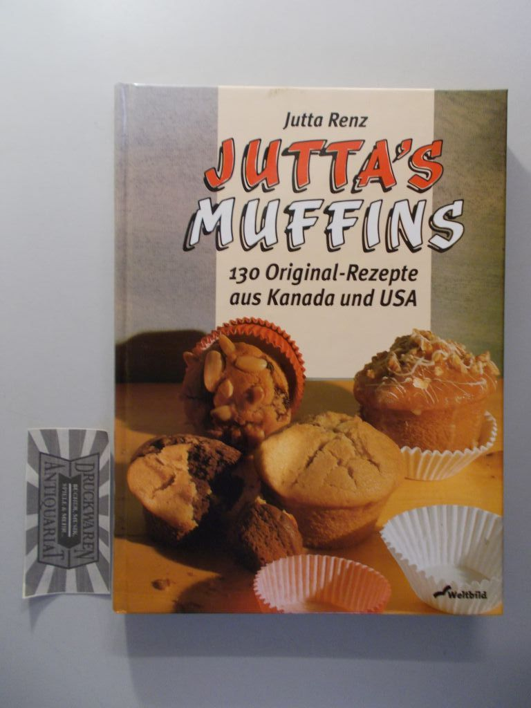 Juttas Muffins: 130 Original-Rezepte aus Kanada und USA.