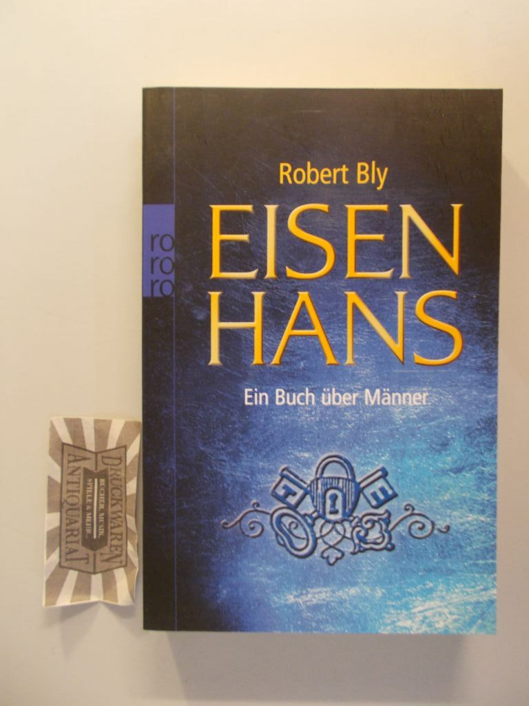 Eisenhans: ein Buch über Männer. Aus dem Amerikan. von Ulrike Wasel und Klaus Timmermann / Rororo; 62015 : Sachbuch. 4. Aufl.