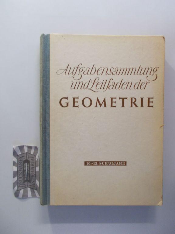 Aufgabensammlung und Leitfaden der Geometrie. 10.-12. Schuljahr. (Übereinstimmend mit 6.-8. Schuljahr der vorausgehenden Auflage).