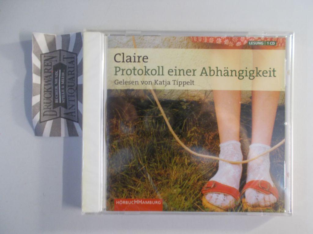 Claire und Katja Tippelt (Sprecherin): Protokoll einer Abhängigkeit [Audio CD].