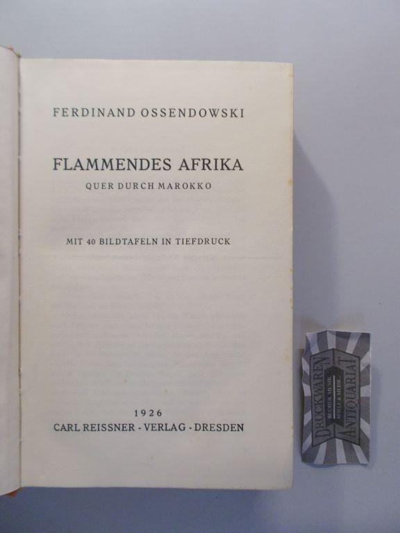 Ossendowski, Ferdinand: Flammendes Afrika / Unter dem Gluthauch der Wüste [2 Bd.]. Quer durch Marokko / Quer durch Algerien und Tunis.