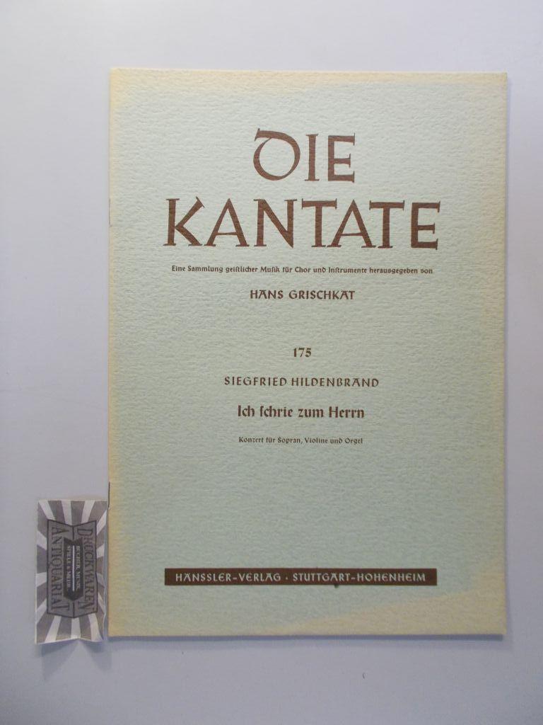 Ich schrie zum Herrn. Konzert für Sopran, Violine und Orgel. (Die Kantate. Eine Sammlung geistlicher Musik für Chor und Instrumente 175).