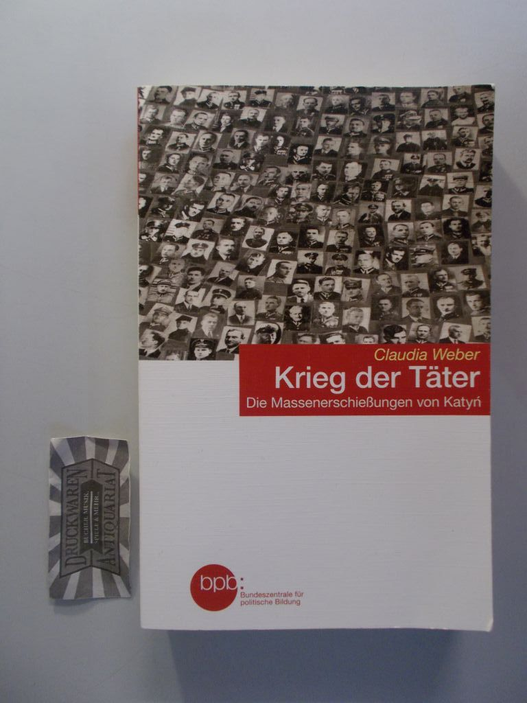Krieg der Täter. Die Massenerschießungen von Katyn. (Schriftenreihe. Band 1616). Lizensausgabe für die Bundeszentrale für politische Bildung.