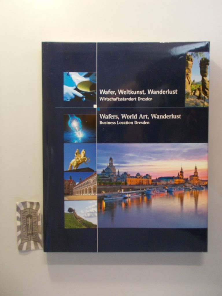 Frohmader, Stefan: Wafer, Weltkunst, Wanderlunst = Wafers, World Art, Wanderlust. Wirtschaftsstandort Dresden = Business Location Dresden. 1. Ausg.