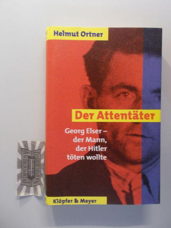 Der Attentäter. Georg Elser - der Mann, der Hitler töten wollte. Überarb. und erw. Neuaufl.