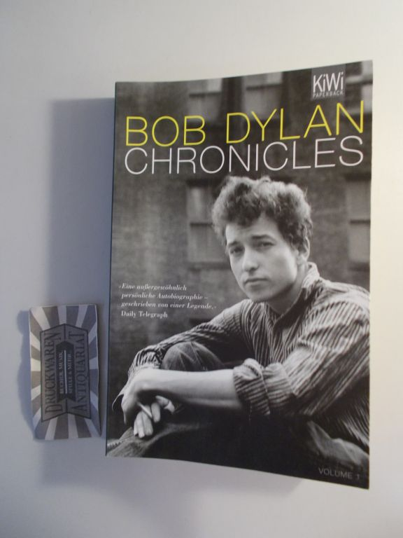Passig, Kathrin [Übers.] und Gerhard Henschel [Übers.]: Bob Dylan. Chronicles. Volume One. 3. Aufl.