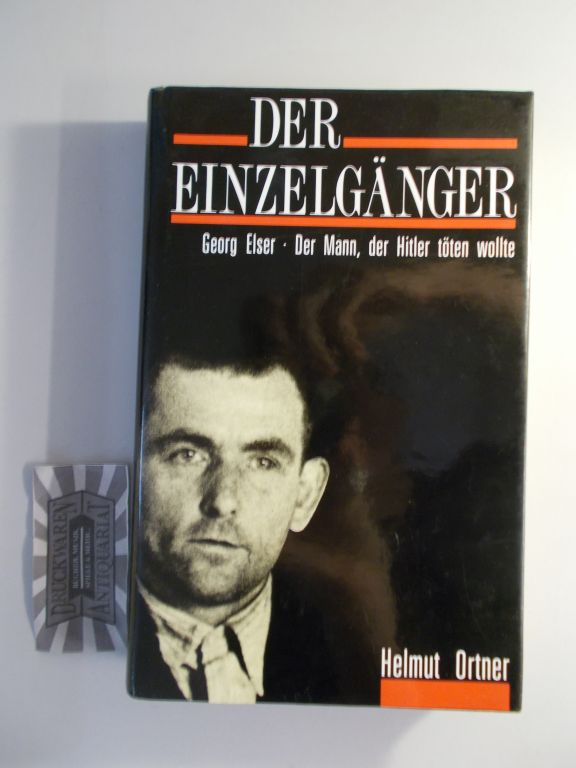 Der Einzelgänger. Georg Elser - Der Mann, der Hitler töten wollte.