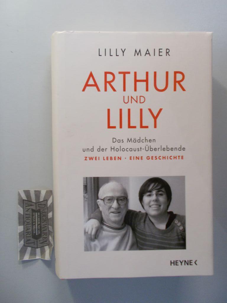Arthur und Lilly. Das Mädchen und der Holocaust-Überlebende. Zwei Leben - eine Geschichte.