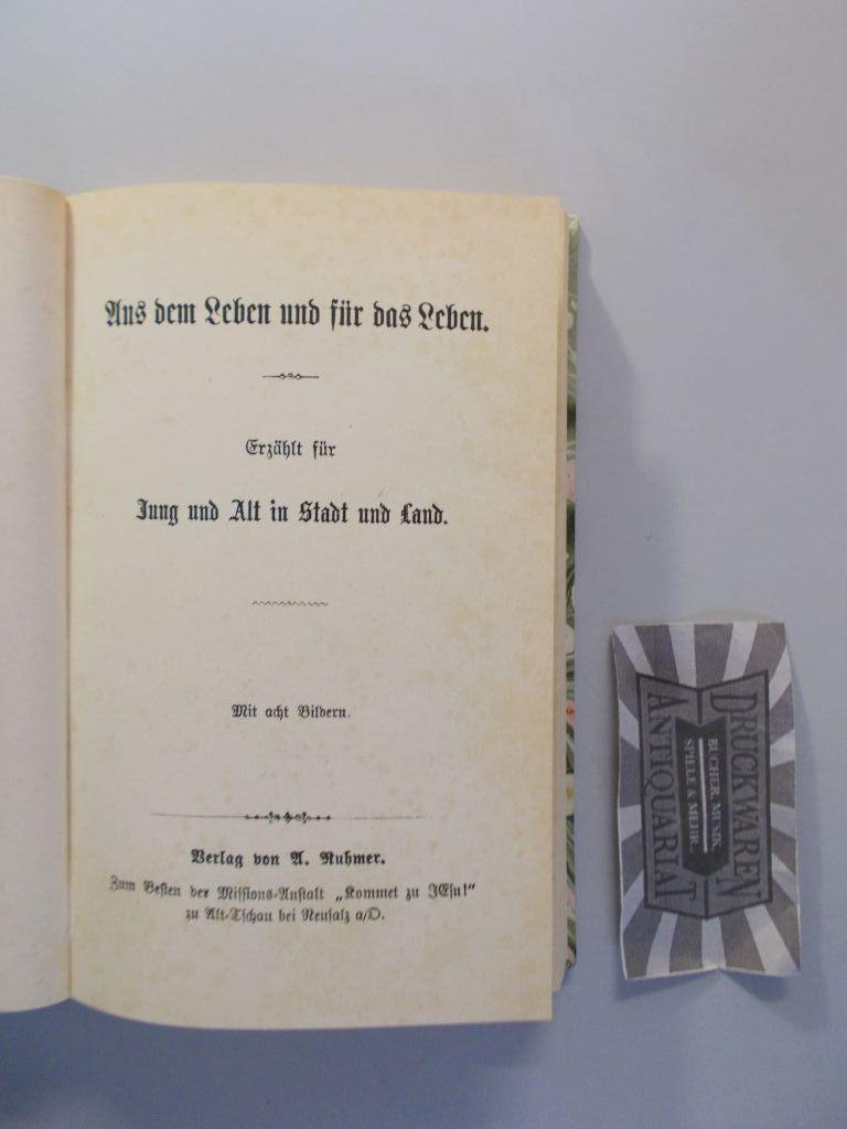 Aus dem Leben und für das Leben. Erzählt für Jung und Alt in Stadt und Land [Reproduktion]. Reproduktion v. Alexander R. Schimkus.