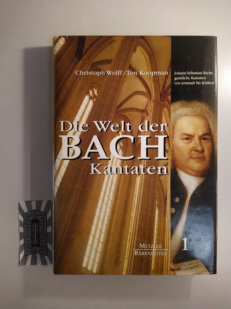 Wolff, Christoph [Hrsg.] und Ton Koopman: Die Welt der Bach-Kantaten. Bd. 1: Johann Sebastian Bachs Kirchenkantaten: Von Arnstadt bis in die Köthener Zeit.