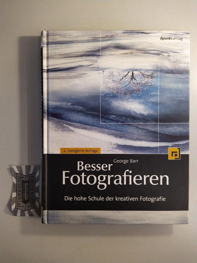Besser fotografieren. Die hohe Schule der kreativen Fotografie. 2. korrigierte Aufl.