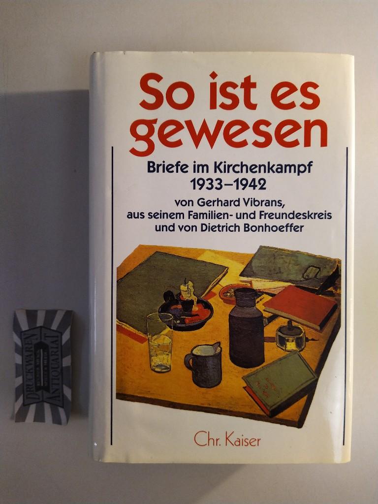 So ist es gewesen. Briefe im Kirchenkampf 1933 - 1942 von Gerhard Vibrans aus seinem Familien- und Freundeskreis und von Dietrich Bonhoeffer. (Dietrich Bonhoeffer Werke. Ergänzungsband).