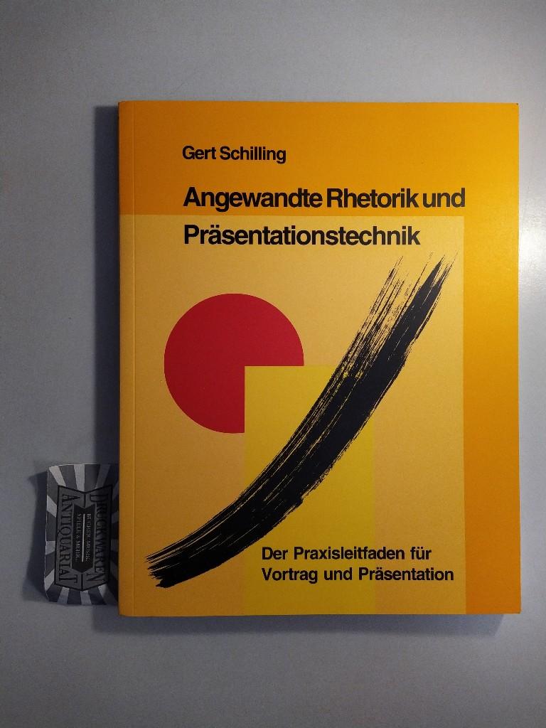 Angewandte Rhetorik und Präsentationstechnik: Der Praxisleitfaden für Vortrag und Präsentation.